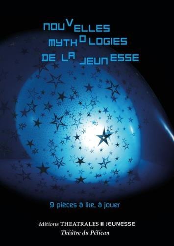 Nouvelles mythologies de la jeunesse : 9 pièces à lire, à jouer par Collectif