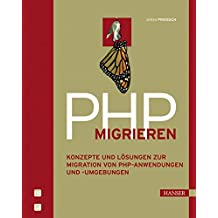 PHP migrieren: Konzepte und Lösungen zur Migration von PHP-Anwendungen und -Umgebungen