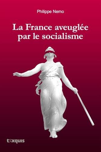 La France aveuglée par le socialisme par Philippe Nemo