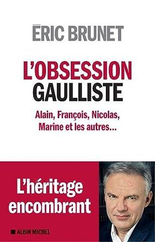 Alain Nicolas - L'obsession gaulliste : Alain, François, Nicolas, Marine