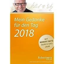 Mein Gedanke für den Tag - Abreißkalender 2018: Mit Robert Betz durch das Jahr