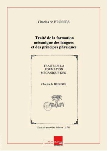 Traité delaformation mécanique deslanguesetdes principes physiques del'étymologie.Tome 1 / [Ch. deBrosses] [Edition de 1765]