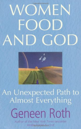 Women Food and God: An Unexpected Path to Almost Everything by Geneen Roth (2010-08-02)