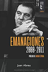 Emanaciones: 2008-2011 par Juan Abreu