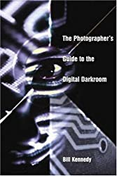 The Photographer's Guide to the Digital Darkroom by Bill Kennedy (2006-06-20)