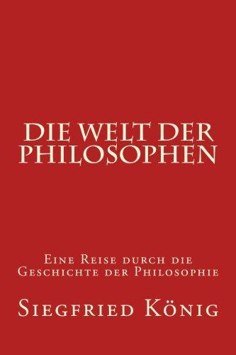 Die Welt der Philosophen: Eine Reise durch die Geschichte der Philosophie