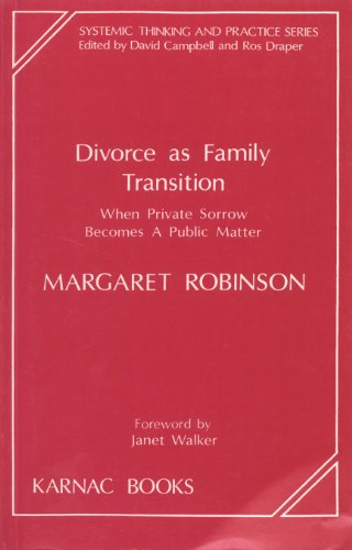 Divorce as Family Transition: When Private Sorrow Becomes A Public Matter (The Systemic Thinking and Practice Series)
