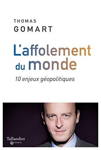 L'affolement du monde : 10 enjeux géopolitiques par Thomas Gomart