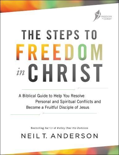 The Steps to Freedom in Christ: A Biblical Guide to Help You Resolve Personal and Spiritual Conflicts and Become a Fruitful Disciple of Jesus por Neil T. Anderson