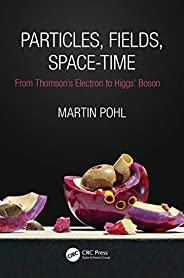 Particles, Fields, Space-Time: From Thomson's Electron to Higgs' Boson