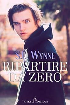 Ripartire da zero di [Wynne, S. C. ]