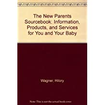 The New Parents Sourcebook: Information, Products, and Services for You and Your Baby