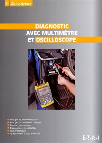 Diagnostic avec multimètre et oscilloscope : Autodidact' tome 2