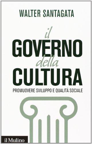Il governo della cultura. Promuovere sviluppo e qualità sociale por Walter Santagata