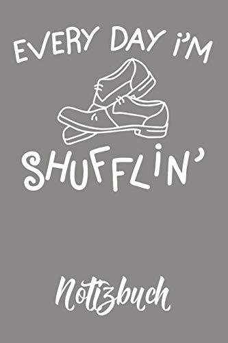 Every Day I`m Shufflin Notizbuch: Tap Dance Journal Stepptanz Motiv Punkteraster 6x9 120 Seiten Dot Grid