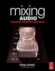 [(Mixing Audio : Concepts, Practices and Tools)] [By (author) Roey Izhaki] published on (December, 2007)