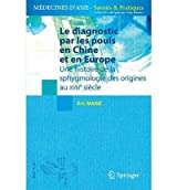 (LE DIAGNOSTIC PAR LES POULS EN CHINE ET EN EUROPE: UNE HISTOIRE DE LA SPHYGMOLOGIE DES ORIGINES AU XVIIIE SIECLE) BY Paperback (Author) Paperback Published on (06 , 2011)