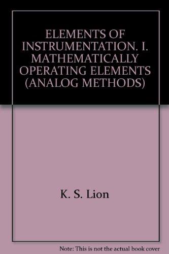 ELEMENTS OF INSTRUMENTATION. I. MATHEMATICALLY OPERATING ELEMENTS (ANALOG METHODS) -