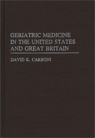Geriatric Medicine in the USA and Great Britain (Contributions to the Study of Aging) by David K. Carboni (1982-11-24)