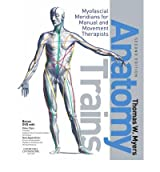 (Anatomy Trains: Myofascial Meridians for Manual and Movement Therapists) By Thomas W. Myers (Author) Paperback on (Feb , 2009)