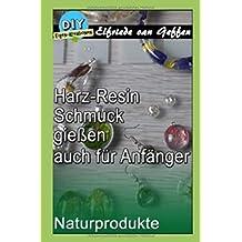 Harz-Resin Schmuck gießen auch für Anfänger: Glasklare Schmuckstücke mit Naturprodukte (Schmuck-Deco gestalten, Band 1)