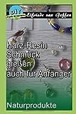 Harz-Resin Schmuck gießen auch für Anfänger: Glasklare Schmuckstücke mit Naturprodukte (Schmuck-Deco gestalten, Band
