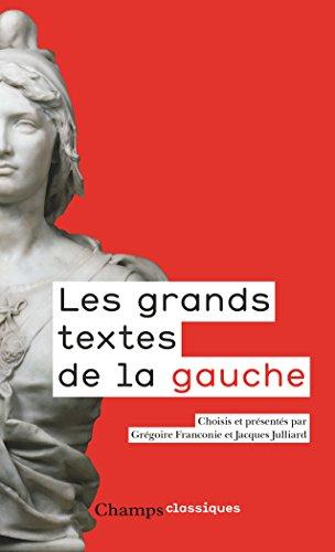 Les grands textes de la gauche : 1789-2017 / choisis et présentés par Grégoire Franconie ; avec Jacques Julliard.- Paris : Flammarion , 2017