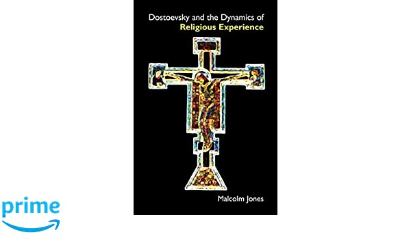 dostoevsky and the dynamics of religious experience jones malcolm