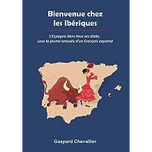 Bienvenue chez les Ibériques: L'Espagne dans tous ses états, sous la plume amusée d'un Français (French Edition)