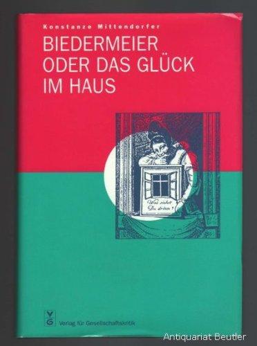 Biedermeier, oder, Das Gluck im Haus: Bauen und Wohnen in Wien und Berlin 1800-1850 (German Edition)