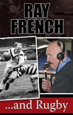 [Ray French...and Rugby] (By: Ray French) [published: September, 2010]