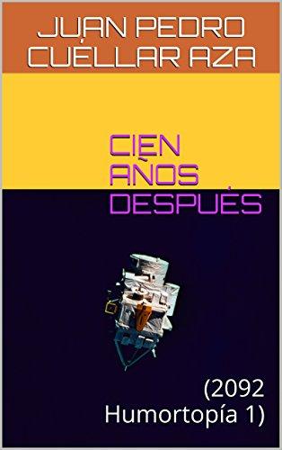 CIEN AÑOS DESPUÉS: (2092 Humortopía 1) (Spanish Edition)