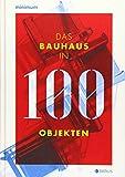 Das Bauhaus in 100 Objekten