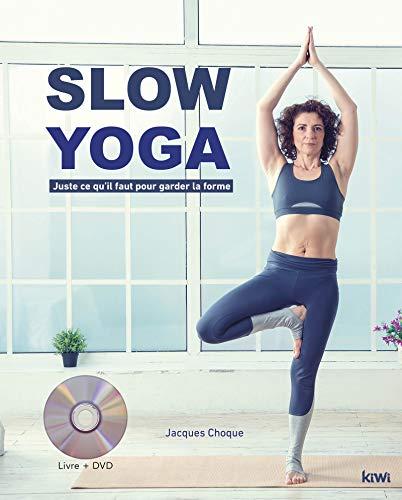 Slow yoga: Juste ce qu'il faut pour garder la forme par Jacques Choque