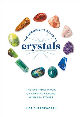The Beginner's Guide to Crystals: The Everyday Magic of Crystal Healing, with 65+ Stones (English Edition)