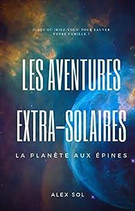 Les Aventures Extra-Solaires, tome 1 : La planète aux épines par Alex Sol