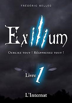 Exilium - Livre 1 : L'Internat: Oubliez tout ! Réapprenez tout ! par [Bellec, Frédéric]