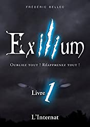 Exilium - Livre 1 : L'Internat: Oubliez tout ! Réapprenez tout !