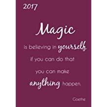 "Kalender 2017 - A5 - ""Magic is believing in yourself, if you can do that you can make anything happen."" (Goethe): 1 Woche auf 2 Seiten - Taschenkalender A5"