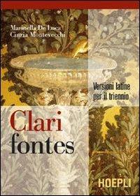 Clari fontes. Versioni latine per il triennio. Per i Licei e gli Ist. magistrali