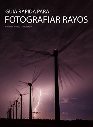 Descargar Libro Fotografiar rayos: Guía rápida para disfrutar de las tormentas. (Guías rápidas de fotografía nº 2) de Eduardo Blanco Mendizabal