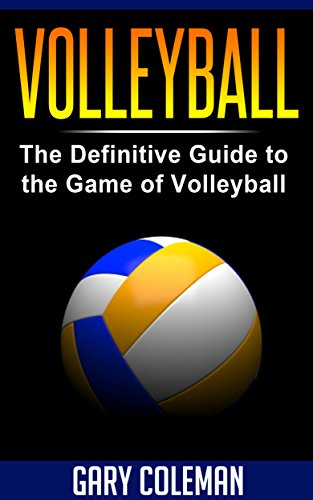 Volleyball - The Definitive Guide to the Game of Volleyball (Your Favorite Sports Book 4) (English Edition)