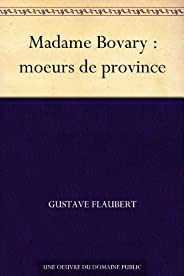 Madame Bovary : moeurs de province (French Edition)