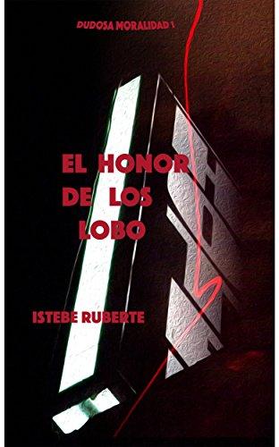 El honor de los Lobo (Dudosa Moralidad nº 1) por Istebe Ruberte