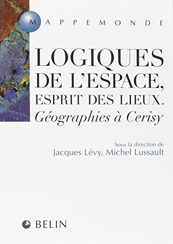 Logiques de l'espace, esprit des lieux. Géographies à Cerisy par Jacques Lévy, Michel Lussault, Collectif