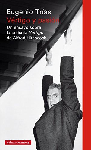 Vértigo y pasión: Un ensayo sobre la película Vértigo de Alfred Hitchcock por Eugenio Trías