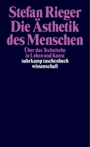 Technische Leben (Die Ästhetik des Menschen: Über das Technische in Leben und Kunst (suhrkamp taschenbuch wissenschaft))