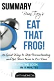 Brian Tracy's Eat That Frog: 21 Great Ways to Stop Procrastinating and Get More Done in Less Time Summary by Ant Hive Media (2016-05-19)