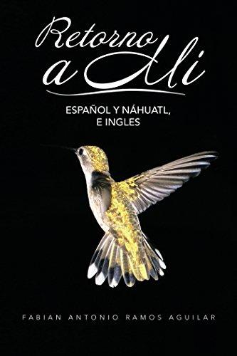 Retorno a Mí: Español Y Náhuatl, E Ingles por Fabian Antonio Ramos Aguilar