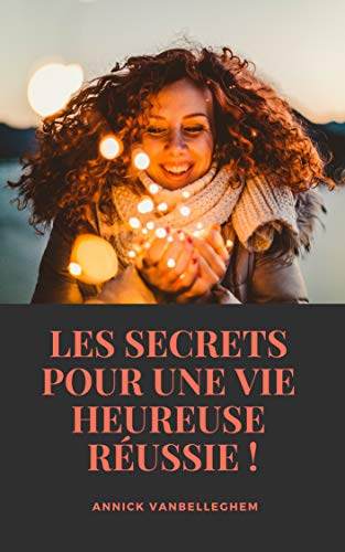 Couverture du livre Les Secrets pour une Vie Heureuse Réussie (motivation)